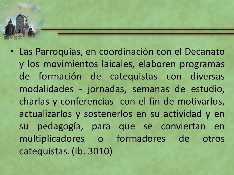 Las Parroquias, en coordinación con el Decanato y los movimientos laicales, elaboren programas de formación de catequistas con diversas modalidades -