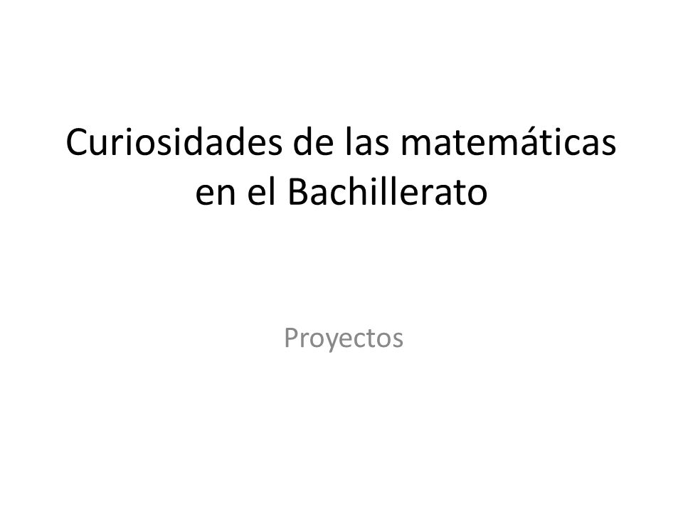 Curiosidades de las matemáticas en el Bachillerato Proyectos
