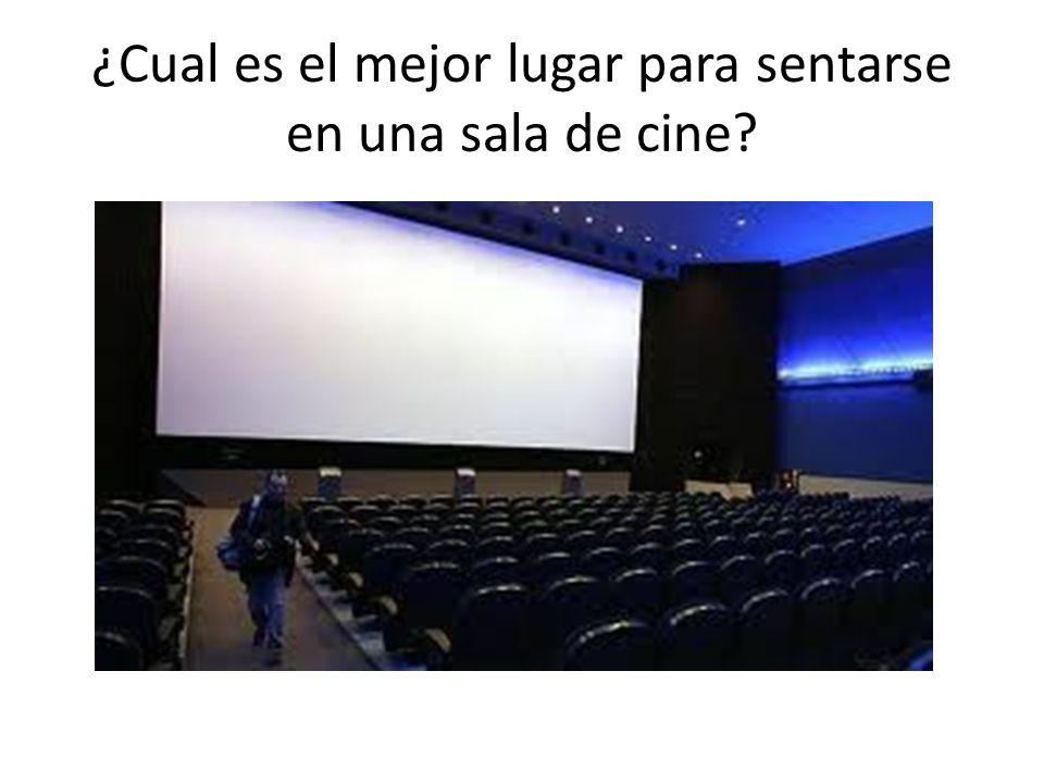 ¿Cual es el mejor lugar para sentarse en una sala de cine?