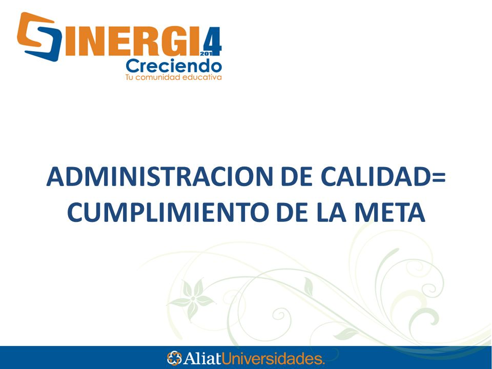ADMINISTRACION DE CALIDAD= CUMPLIMIENTO DE LA META