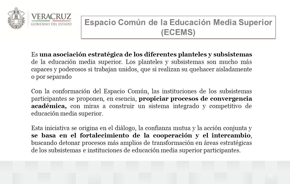 10 Espacio Común de la Educación Media Superior (ECEMS) Es una asociación estratégica de los diferentes planteles y subsistemas de la educación media
