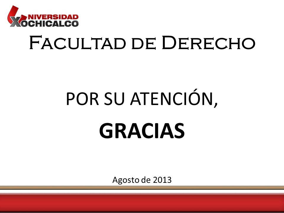 Facultad de Derecho POR SU ATENCIÓN, GRACIAS Agosto de 2013