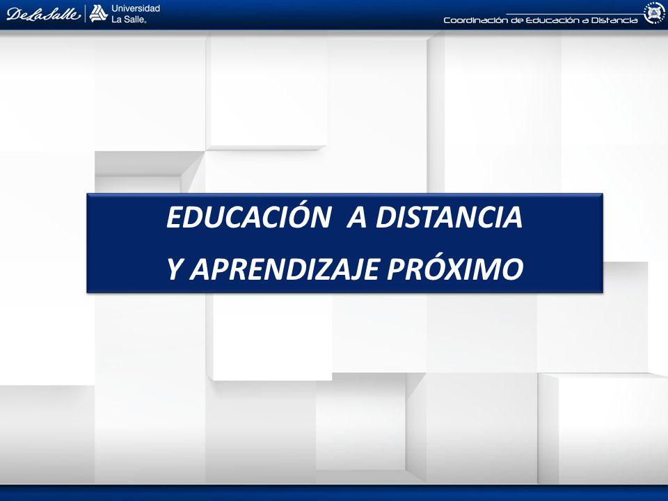 EDUCACIÓN A DISTANCIA Y APRENDIZAJE PRÓXIMO EDUCACIÓN A DISTANCIA Y APRENDIZAJE PRÓXIMO