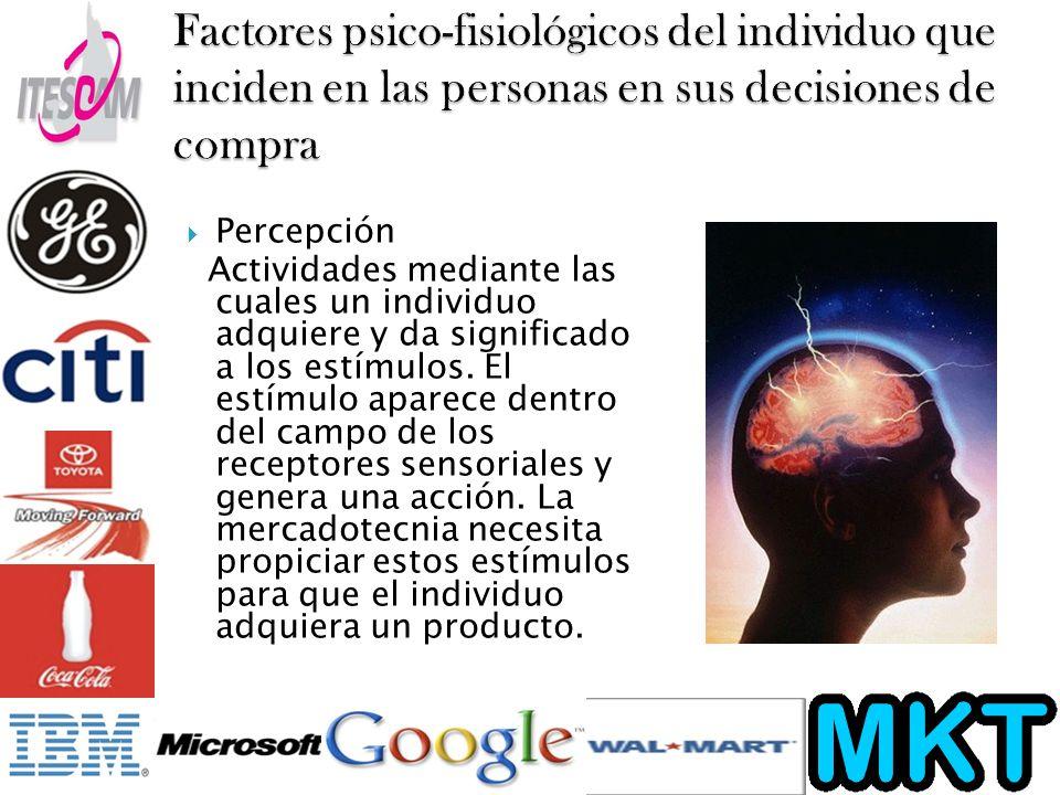 Percepción Actividades mediante las cuales un individuo adquiere y da significado a los estímulos.