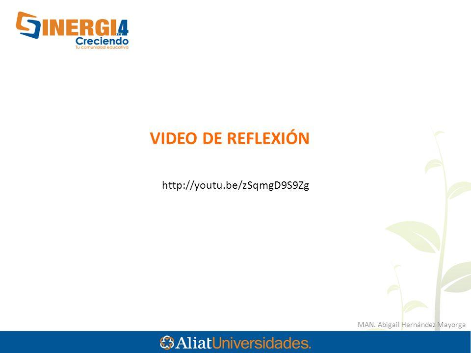 MAN. Abigail Hernández Mayorga VIDEO DE REFLEXIÓN http://youtu.be/zSqmgD9S9Zg
