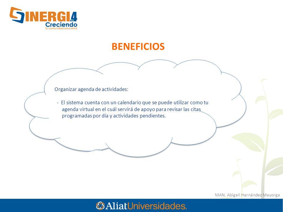MAN. Abigail Hernández Mayorga BENEFICIOS Organizar agenda de actividades: - El sistema cuenta con un calendario que se puede utilizar como tu agenda
