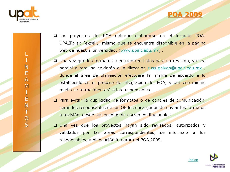 LINEAMIENTOS POA 2009 POA 2009 Los proyectos del POA deberán elaborarse en el formato POA- UPALT.xlsx (excell), mismo que se encuentra disponible en l