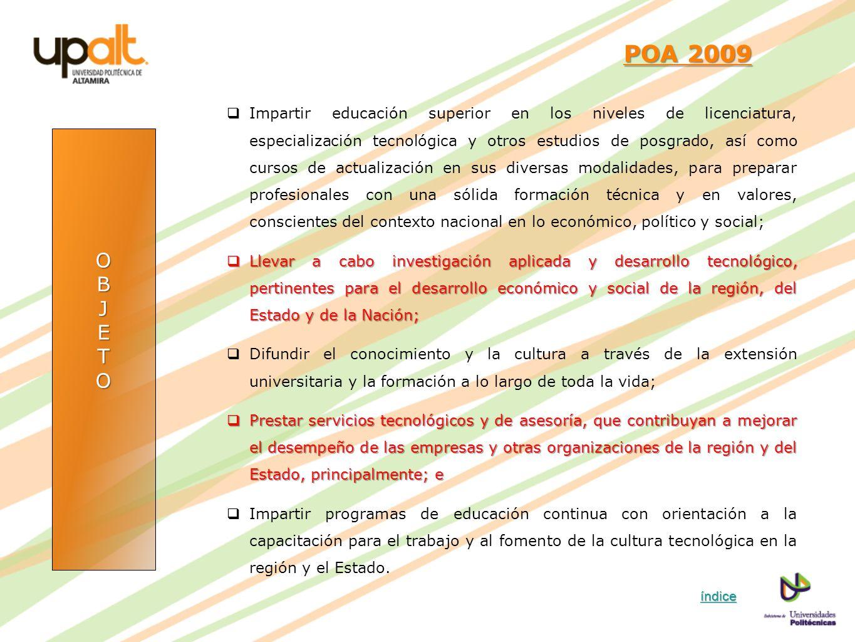 OBJETO POA 2009 POA 2009 Impartir educación superior en los niveles de licenciatura, especialización tecnológica y otros estudios de posgrado, así com