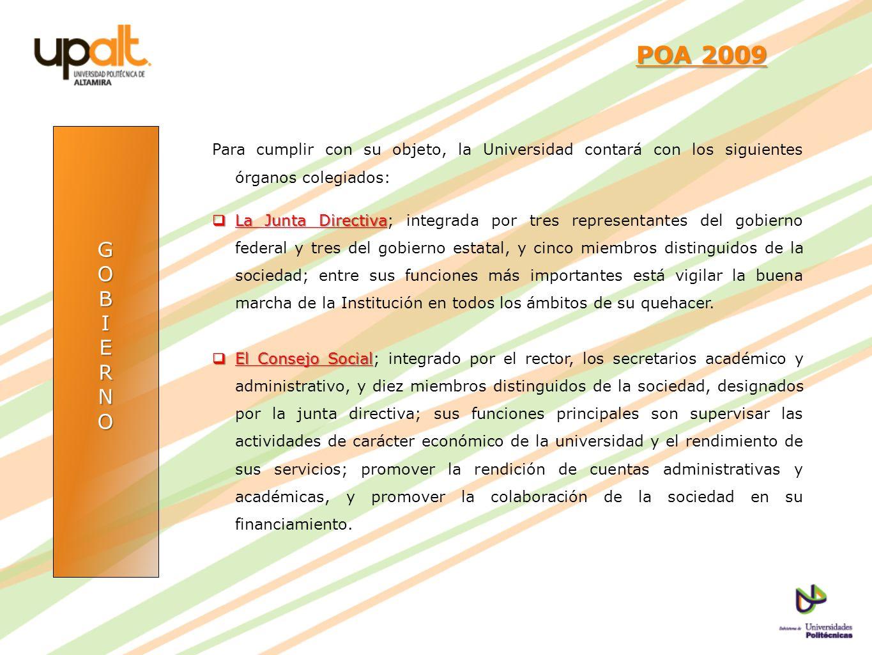 GOBIERNO POA 2009 POA 2009 Para cumplir con su objeto, la Universidad contará con los siguientes órganos colegiados: La Junta Directiva La Junta Direc