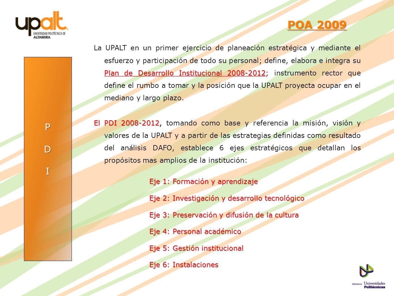 PDI POA 2009 POA 2009 Plan de Desarrollo Institucional 2008-2012 La UPALT en un primer ejercicio de planeación estratégica y mediante el esfuerzo y pa