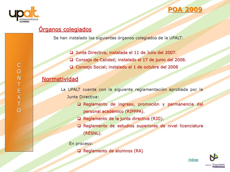 CONTEXTO POA 2009 POA 2009 Órganos colegiados Se han instalado los siguientes órganos colegiados de la UPALT: Junta Directiva; instalada el 11 de Juli
