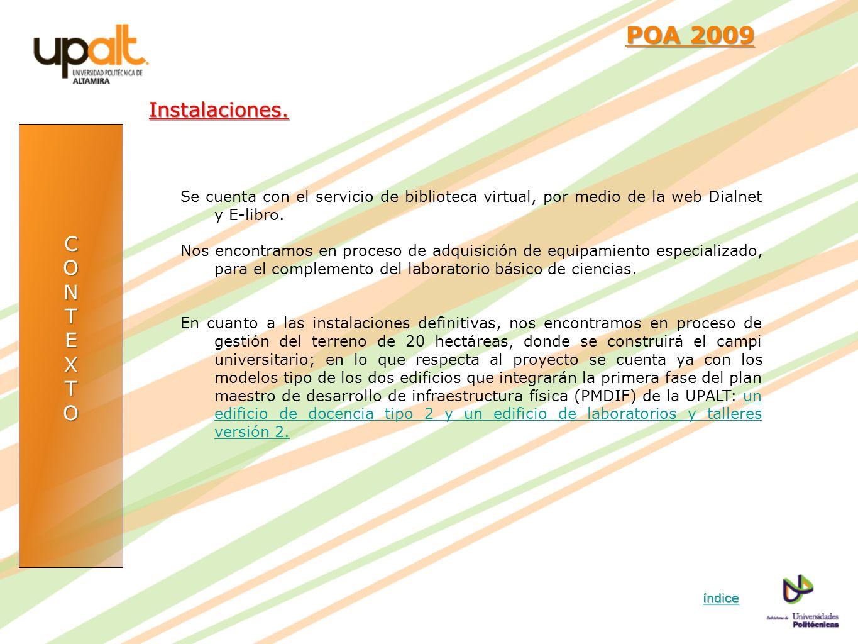 CONTEXTO POA 2009 POA 2009Instalaciones. Se cuenta con el servicio de biblioteca virtual, por medio de la web Dialnet y E-libro. Nos encontramos en pr