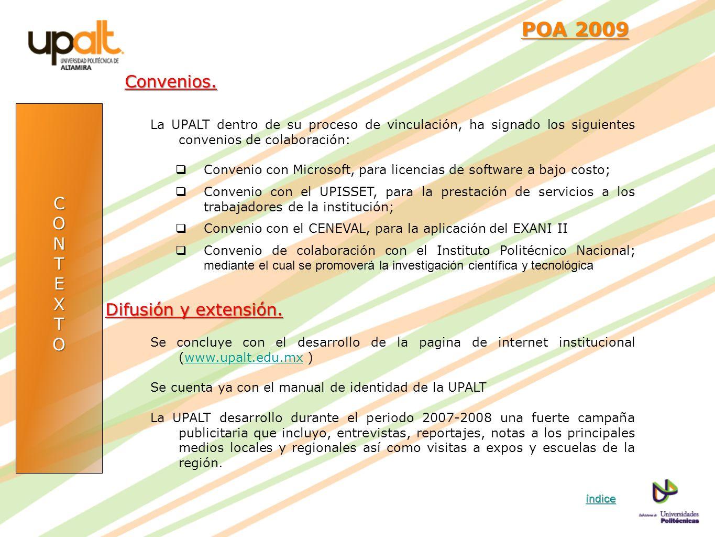 CONTEXTO POA 2009 POA 2009Convenios. La UPALT dentro de su proceso de vinculación, ha signado los siguientes convenios de colaboración: Convenio con M