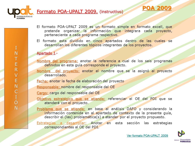 INTERVENCIÓN POA 2009 POA 2009 El formato POA-UPALT 2009 es un formato simple en formato excell, que pretende organizar la información que integrara c