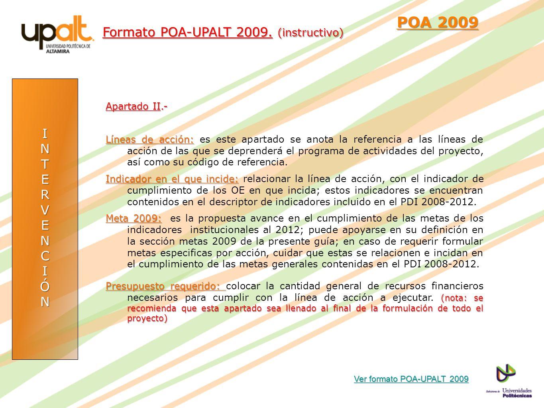 INTERVENCIÓN POA 2009 POA 2009 Apartado II.- Líneas de acción: Líneas de acción: es este apartado se anota la referencia a las líneas de acción de las