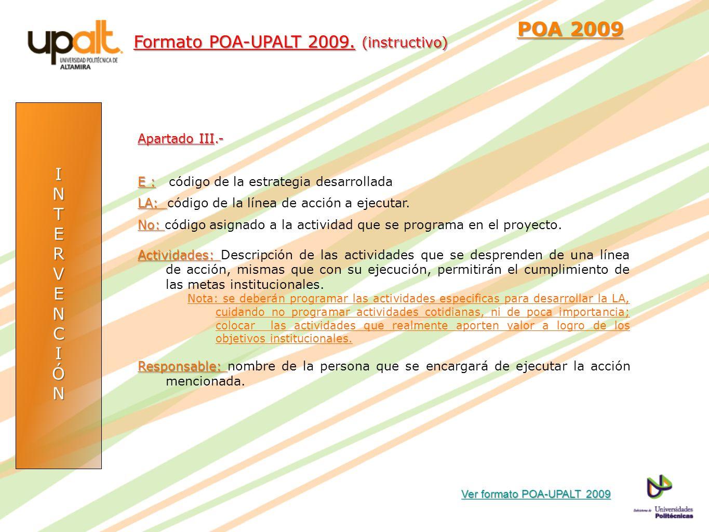 INTERVENCIÓN POA 2009 POA 2009 Apartado III.- E : E : código de la estrategia desarrollada LA: LA: código de la línea de acción a ejecutar. No: No: có