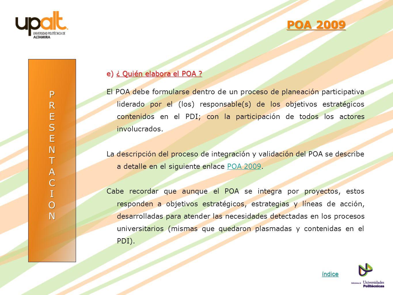 PRESENTACION POA 2009 POA 2009 e) ¿ Quién elabora el POA ? El POA debe formularse dentro de un proceso de planeación participativa liderado por el (lo