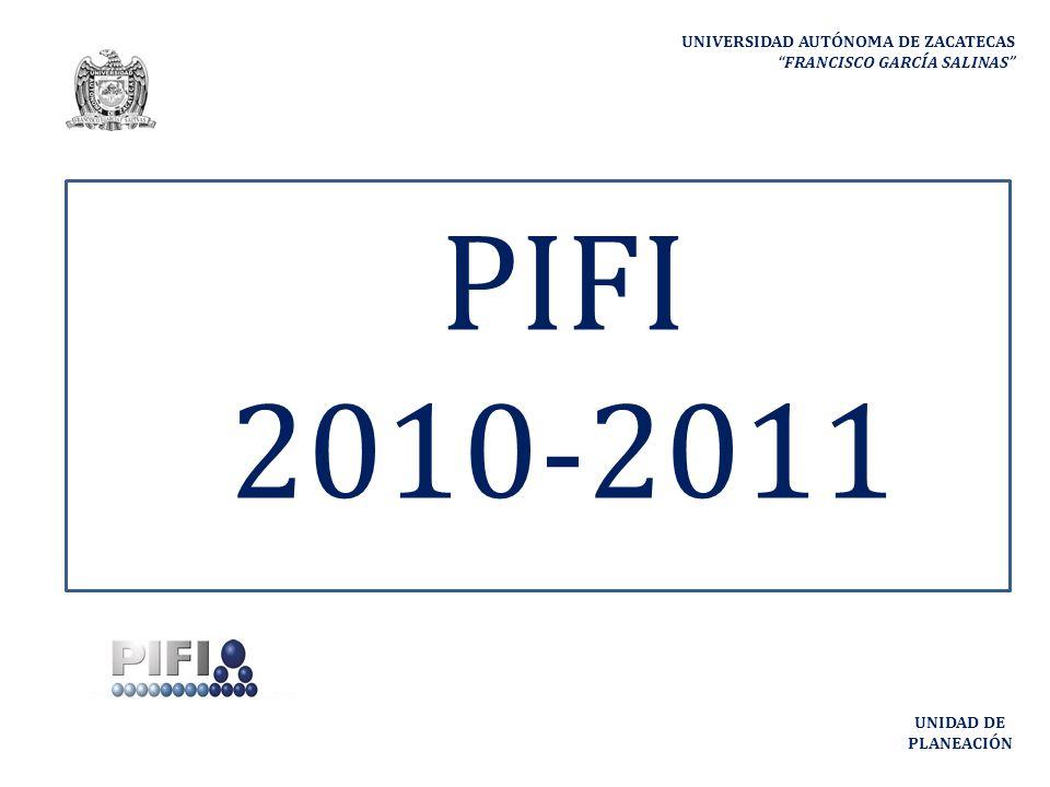 UNIVERSIDAD AUTÓNOMA DE ZACATECAS FRANCISCO GARCÍA SALINAS UNIDAD DE PLANEACIÓN PIFI 2010-2011