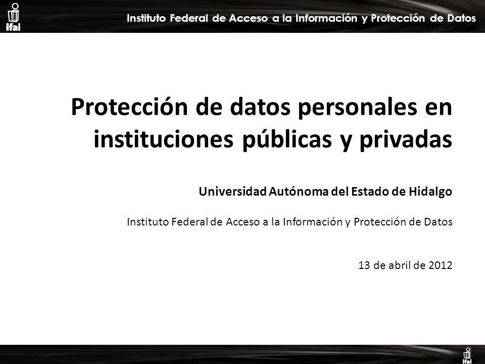 Informe de Autoevaluación primer semestre 2009 Instituto Federal de Acceso a la Información y Protección de Datos Protección de datos personales en instituciones públicas y privadas Universidad Autónoma del Estado de Hidalgo Instituto Federal de Acceso a la Información y Protección de Datos 13 de abril de 2012