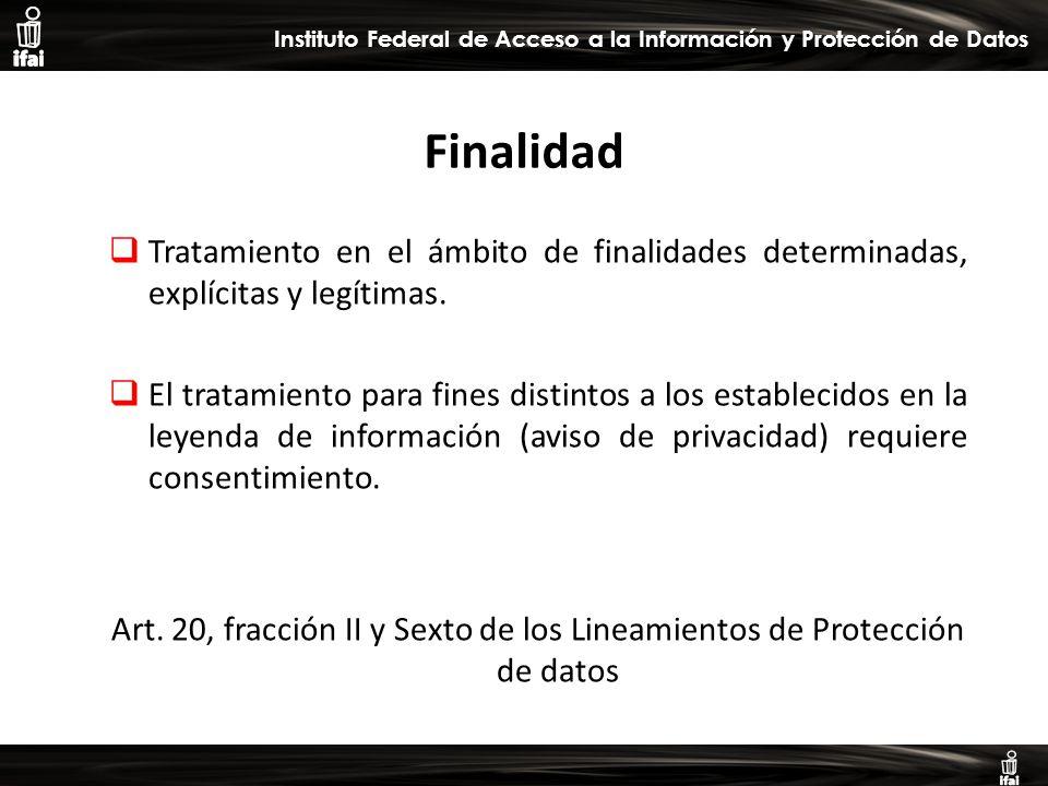 Informe de Autoevaluación primer semestre 2009 Instituto Federal de Acceso a la Información y Protección de Datos Finalidad Tratamiento en el ámbito de finalidades determinadas, explícitas y legítimas.