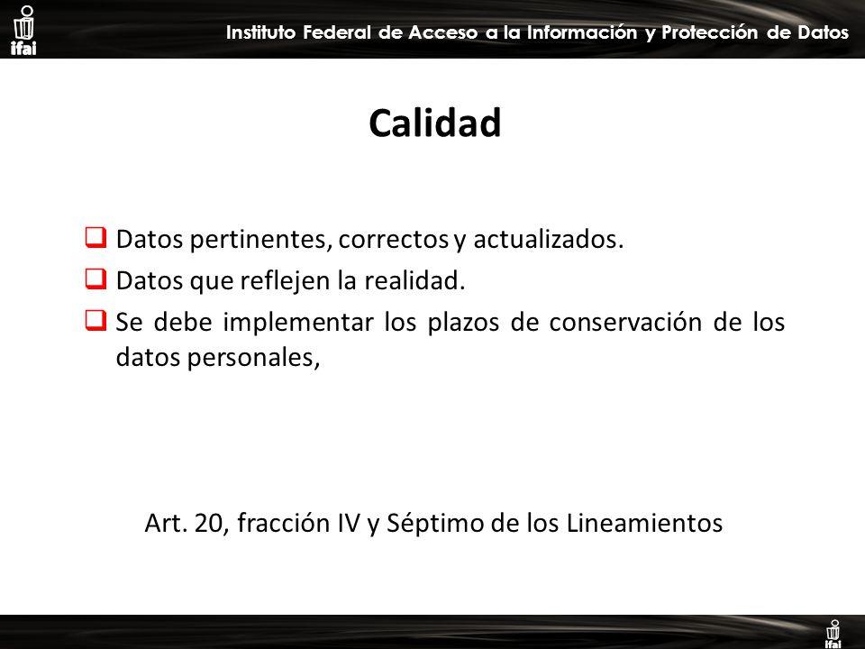 Informe de Autoevaluación primer semestre 2009 Instituto Federal de Acceso a la Información y Protección de Datos Calidad Datos pertinentes, correctos y actualizados.