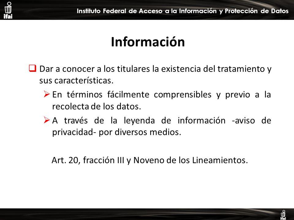 Informe de Autoevaluación primer semestre 2009 Instituto Federal de Acceso a la Información y Protección de Datos Información Dar a conocer a los titulares la existencia del tratamiento y sus características.