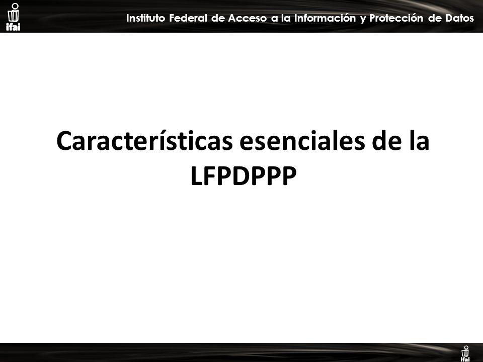 Informe de Autoevaluación primer semestre 2009 Instituto Federal de Acceso a la Información y Protección de Datos Características esenciales de la LFPDPPP