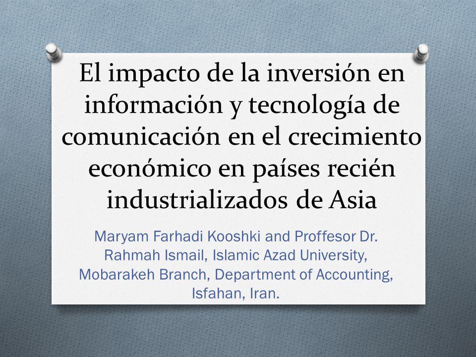 O Área da conocimiento: Inversión en Tecnología de Información y Comunicación (Informática) Propósito de la investigación: Este documento tiene por objeto examinar la relación entre las inversiones en las TIC y el crecimiento económico en los NIC durante el lapso de tiempo de 1990 a 2007.