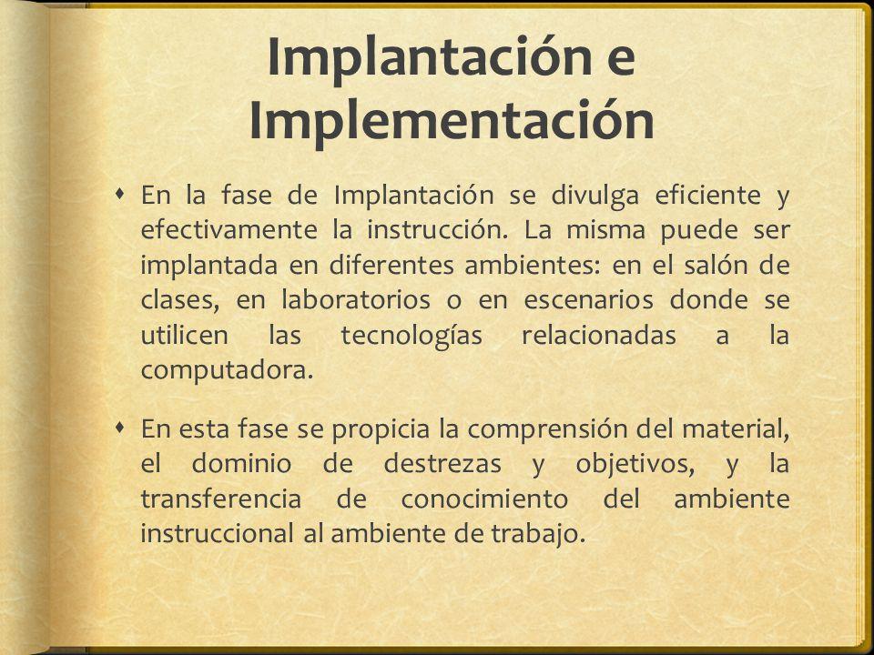 Implantación e Implementación En la fase de Implantación se divulga eficiente y efectivamente la instrucción. La misma puede ser implantada en diferen