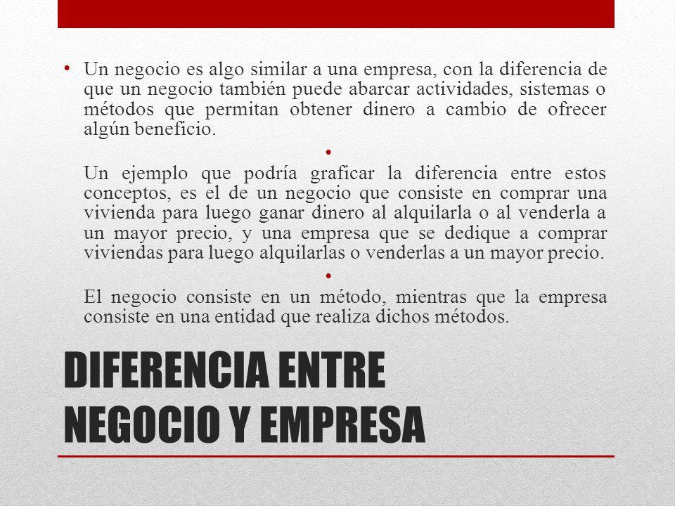 DIFERENCIA ENTRE NEGOCIO Y EMPRESA Un negocio es algo similar a una empresa, con la diferencia de que un negocio también puede abarcar actividades, si