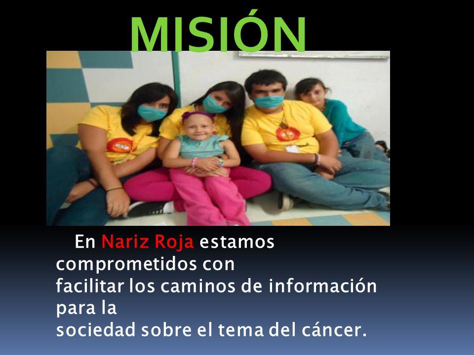 En Nariz Roja estamos comprometidos con facilitar los caminos de información para la sociedad sobre el tema del cáncer. MISIÓN