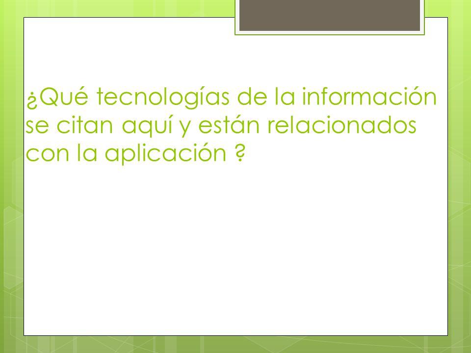 ¿Qué tecnologías de la información se citan aquí y están relacionados con la aplicación
