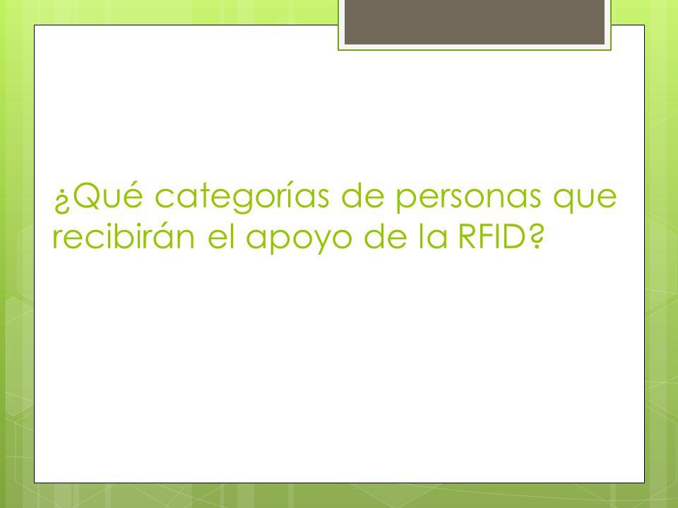 ¿Qué categorías de personas que recibirán el apoyo de la RFID