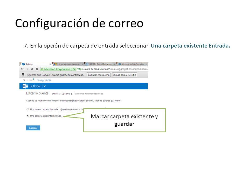 Configuración de correo Marcar carpeta existente y guardar 7. En la opción de carpeta de entrada seleccionar Una carpeta existente Entrada.