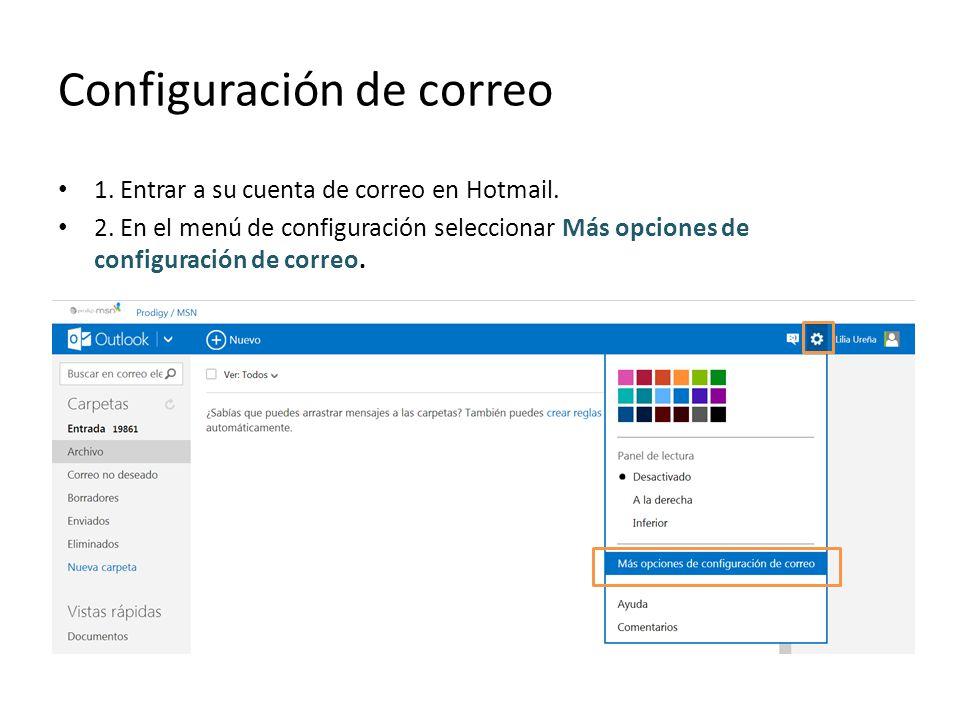 Configuración de correo 1. Entrar a su cuenta de correo en Hotmail. 2. En el menú de configuración seleccionar Más opciones de configuración de correo