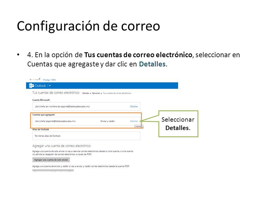 Configuración de correo 4. En la opción de Tus cuentas de correo electrónico, seleccionar en Cuentas que agregaste y dar clic en Detalles. Seleccionar