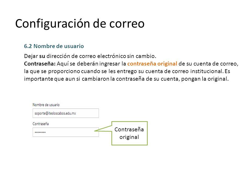 Configuración de correo 6.3 Información del servidor (SMTP) saliente Dirección del servidor: mail.itesloscabos.edu.mx Puerto: 25 Seleccionar la opción de Usar el mimo nombre de usuario y contraseña para enviar y recibir correo electrónico.