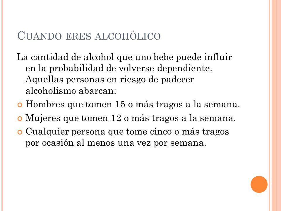 S ÍNTOMAS Siguen bebiendo, aun ven afectada la salud, el trabajo o la familia.