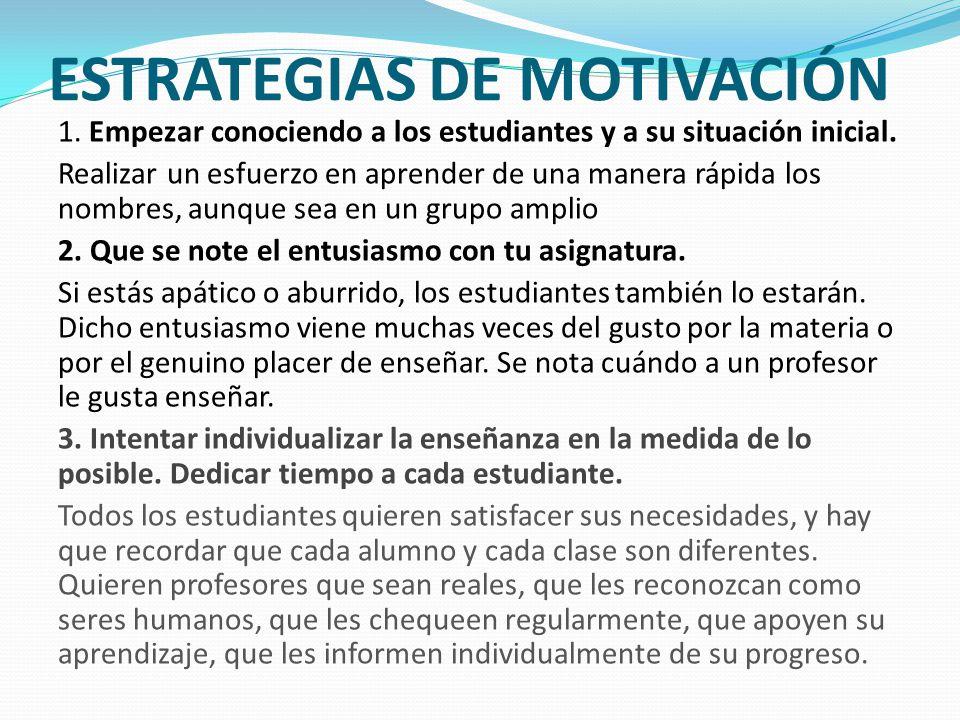 ESTRATEGIAS DE MOTIVACIÓN 1. Empezar conociendo a los estudiantes y a su situación inicial. Realizar un esfuerzo en aprender de una manera rápida los