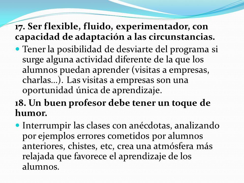 17. Ser flexible, fluido, experimentador, con capacidad de adaptación a las circunstancias. Tener la posibilidad de desviarte del programa si surge al