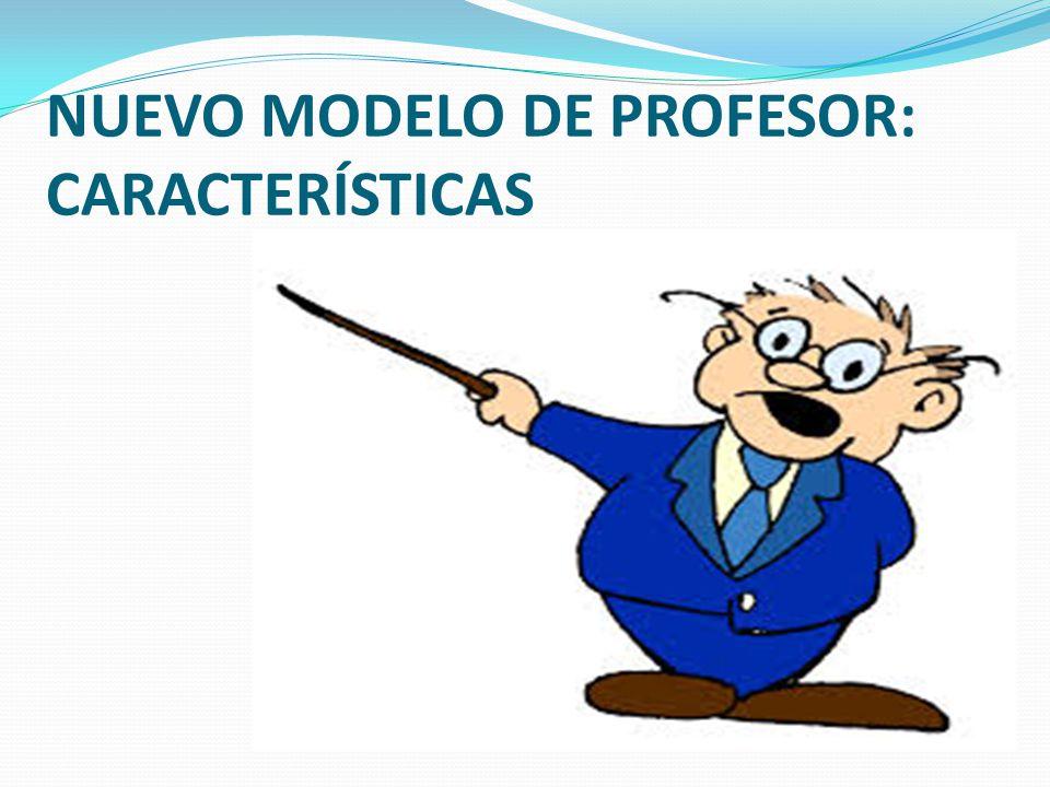 NUEVO MODELO DE PROFESOR: CARACTERÍSTICAS