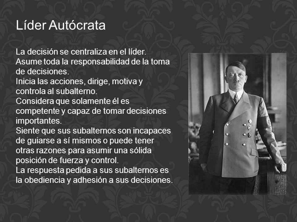 Líder Autócrata La decisión se centraliza en el líder. Asume toda la responsabilidad de la toma de decisiones. Inicia las acciones, dirige, motiva y c