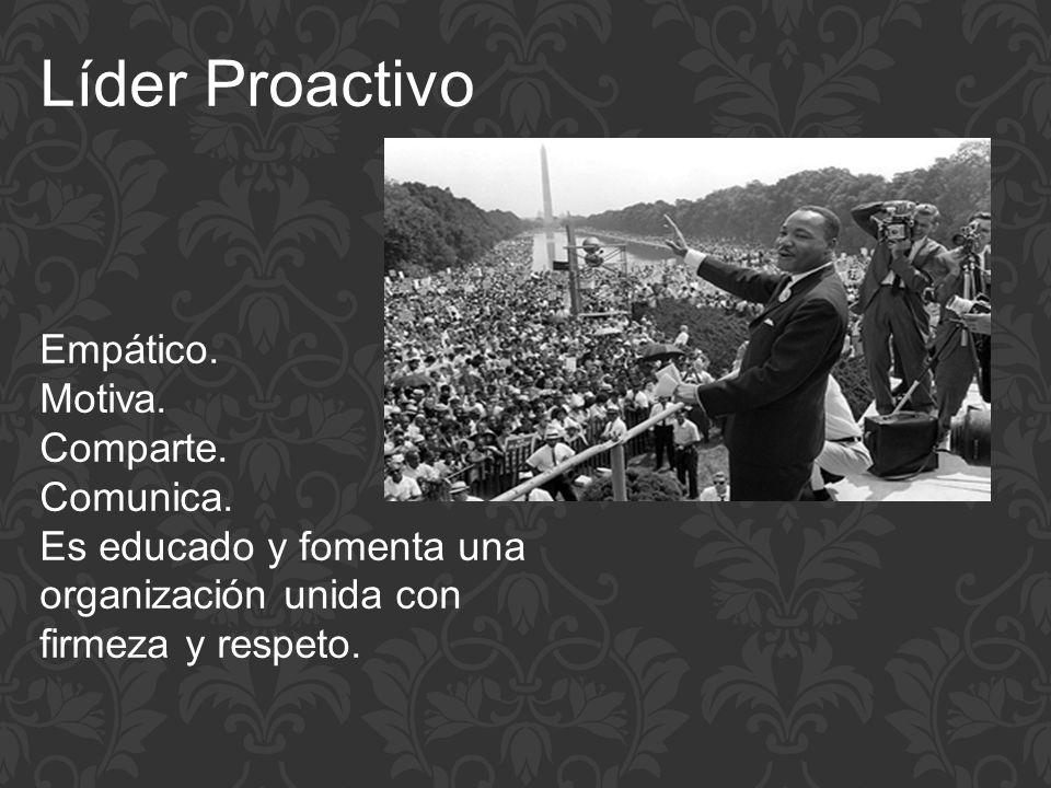 Líder Proactivo Empático. Motiva. Comparte. Comunica. Es educado y fomenta una organización unida con firmeza y respeto.