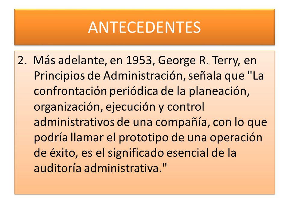 ANTECEDENTES 2. Más adelante, en 1953, George R. Terry, en Principios de Administración, señala que