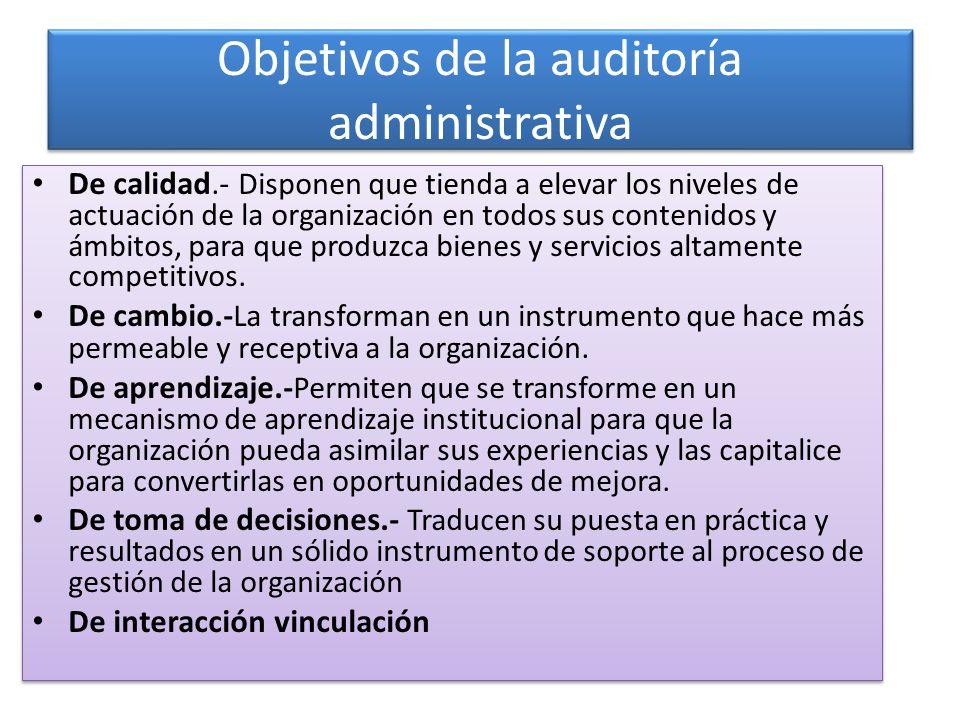 Objetivos de la auditoría administrativa De calidad.- Disponen que tienda a elevar los niveles de actuación de la organización en todos sus contenidos