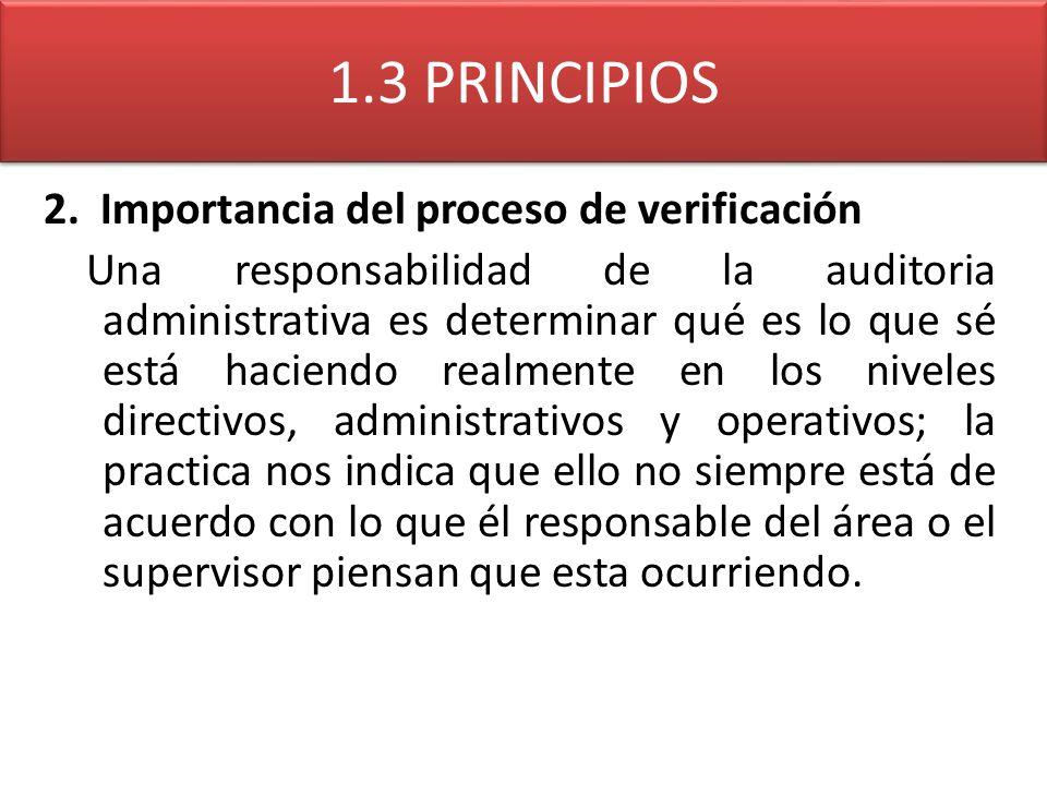 1.3 PRINCIPIOS 2. Importancia del proceso de verificación Una responsabilidad de la auditoria administrativa es determinar qué es lo que sé está hacie