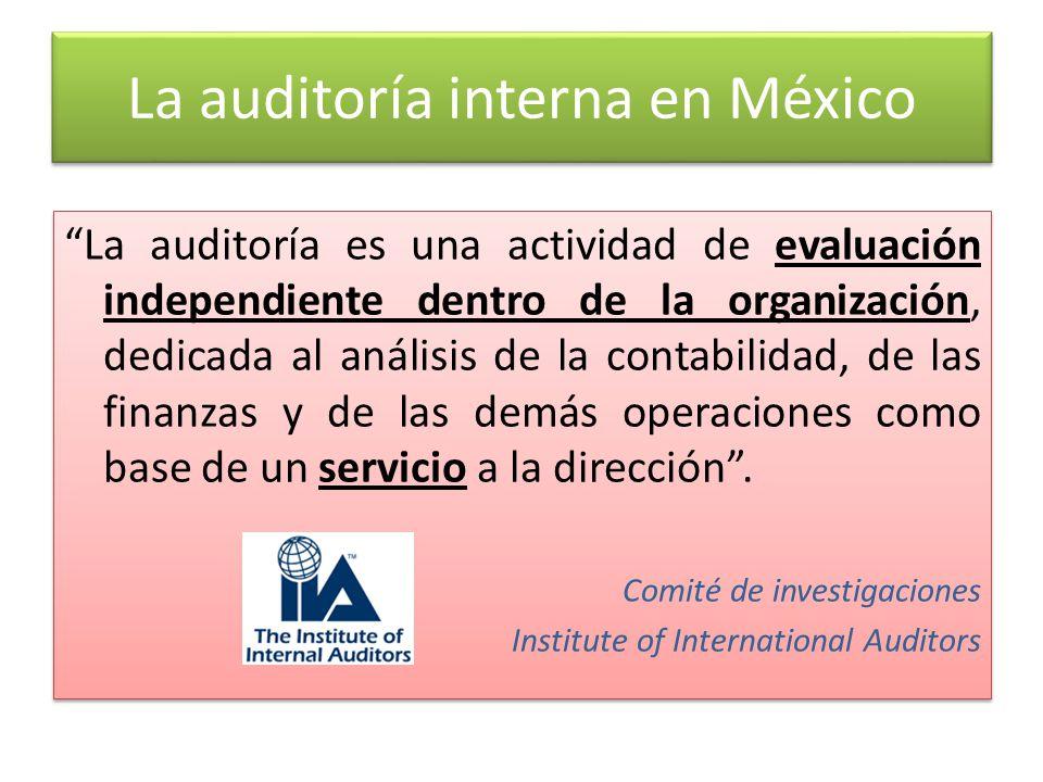 La auditoría interna en México La auditoría es una actividad de evaluación independiente dentro de la organización, dedicada al análisis de la contabi