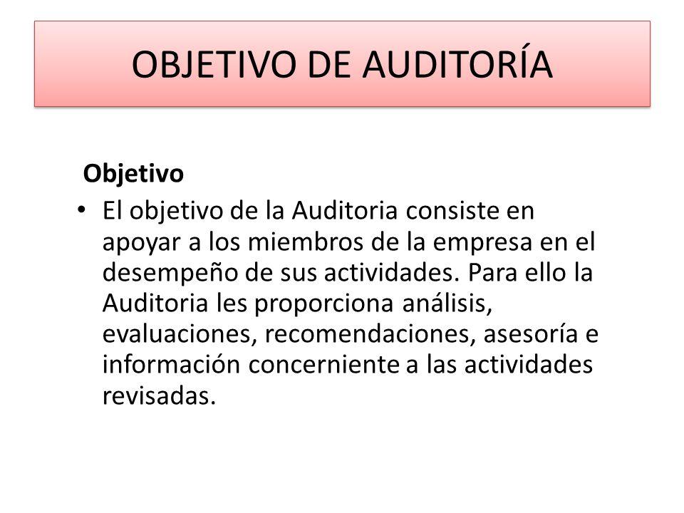 OBJETIVO DE AUDITORÍA Objetivo El objetivo de la Auditoria consiste en apoyar a los miembros de la empresa en el desempeño de sus actividades. Para el