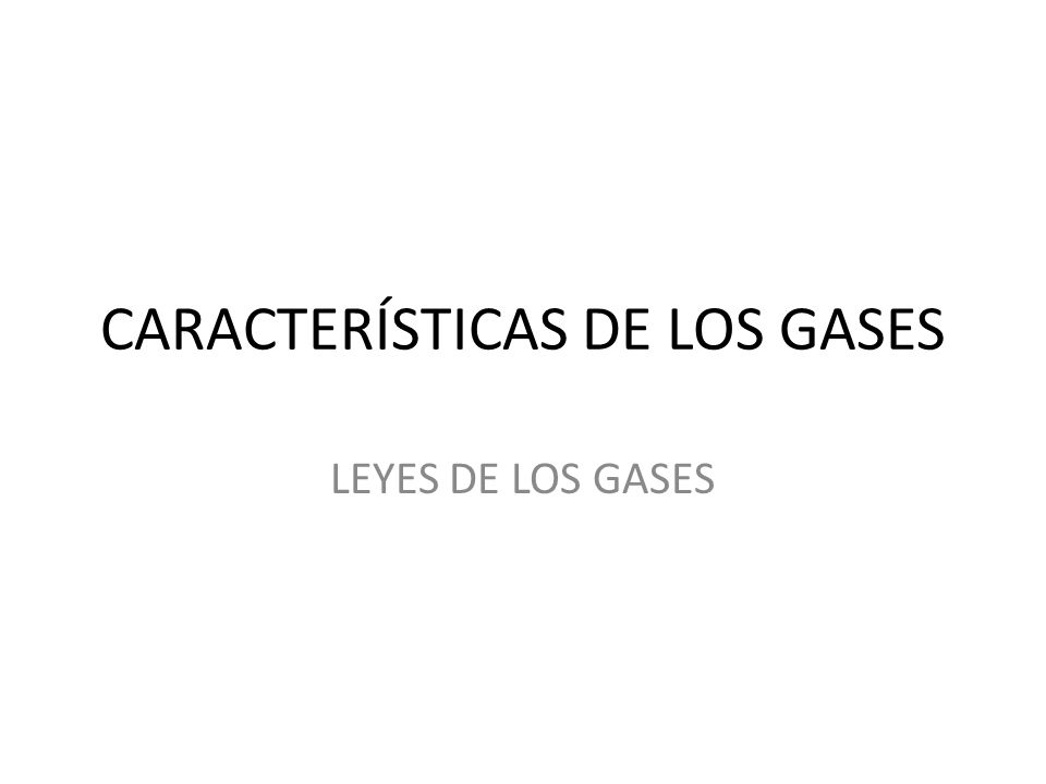 CARACTERÍSTICAS DE LOS GASES LEYES DE LOS GASES