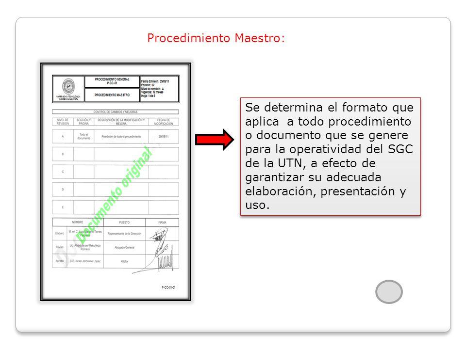 Procedimiento Maestro: Se determina el formato que aplica a todo procedimiento o documento que se genere para la operatividad del SGC de la UTN, a efecto de garantizar su adecuada elaboración, presentación y uso.
